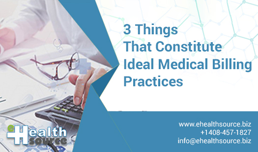 3 Things That Constitute Ideal Medical Billing Practices